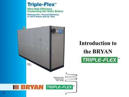 Introduction to the BRYAN 1. 2 Quality Construction Features Standard Operating Parameters ­Maximum Boiler Design Pressure  All Models – 160 Psig ­Maximum.