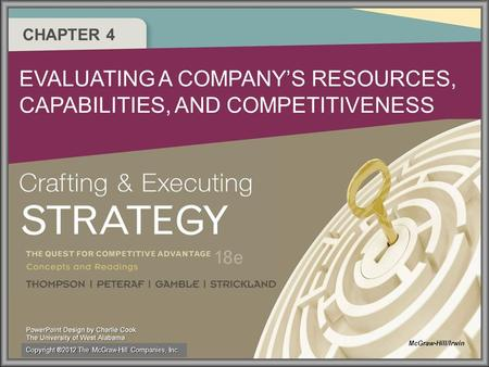 CHAPTER 4 EVALUATING A COMPANY'S RESOURCES, CAPABILITIES, AND COMPETITIVENESS McGraw-Hill/Irwin Copyright ®2012 The McGraw-Hill Companies, Inc.