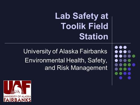 Lab Safety at Toolik Field Station University of Alaska Fairbanks Environmental Health, Safety, and Risk Management.