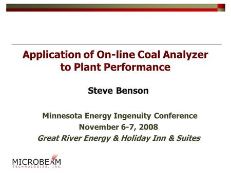 Application of On-line Coal Analyzer to Plant Performance Steve Benson Minnesota Energy Ingenuity Conference November 6-7, 2008 Great River Energy & Holiday.