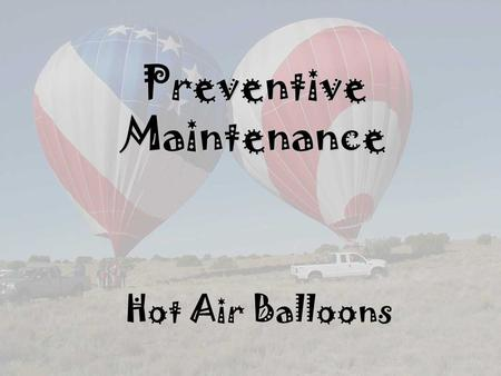 Preventive Maintenance Hot Air Balloons. Preventive Maintenance Definition of Preventive Maintenance Items that are considered Preventive Maintenance.