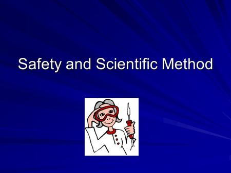 Safety and Scientific Method. Lab Rules Use only the equipment and materials required for your lab Read directions Wear your goggles Think and act safely.