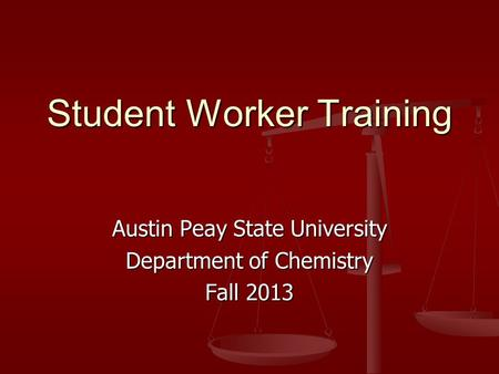 Student Worker Training Austin Peay State University Department of Chemistry Fall 2013.