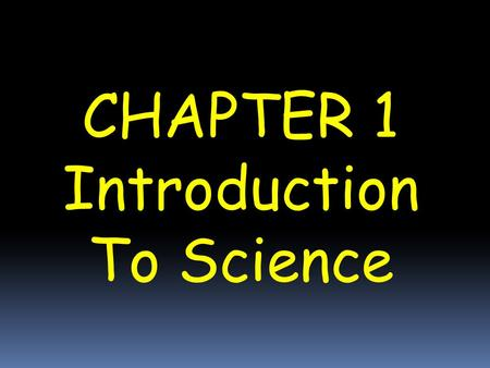 CHAPTER 1 Introduction To Science 1.1 Science is Part of everyday life.