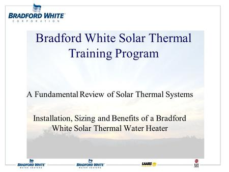 A Fundamental Review of Solar Thermal Systems Installation, Sizing and Benefits of a Bradford White Solar Thermal Water Heater Bradford White Solar Thermal.