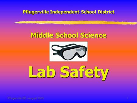Pflugerville ISD - August 20051 Pflugerville Independent School District Middle School Science Lab Safety.
