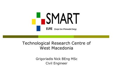 Technological Research Centre of West Macedonia Grigoriadis Nick BEng MSc Civil Engineer.