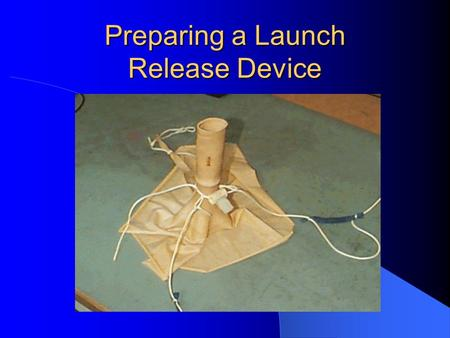 Preparing a Launch Release Device. Gather the required parts 1 – Appropriate sized balloon 1 – Burner coil 1 – Spool 1 – String with small loop on one.