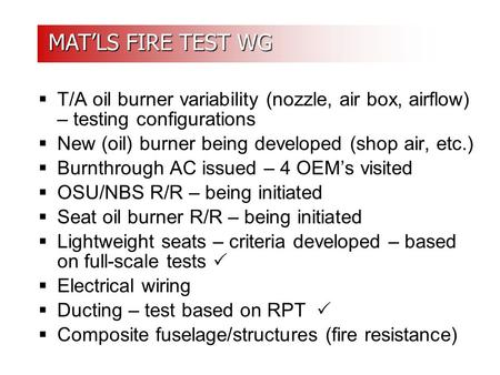 MAT'LS FIRE TEST WG MAT'LS FIRE TEST WG  T/A oil burner variability (nozzle, air box, airflow) – testing configurations  New (oil) burner being developed.