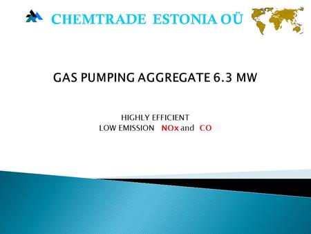 GAS PUMPING AGGREGATE 6.3 MW HIGHLY EFFICIENT LOW EMISSION NОx and CO C НЕ MTRADE ESTONIA OÜ.