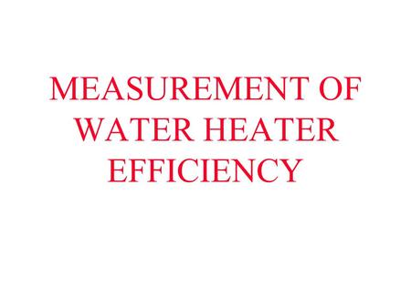 MEASUREMENT OF WATER HEATER EFFICIENCY. MEASURE EFFECTIVENESS APPLICATION – RETIREMENT VILLAGE CURRENT SYSTEM (CONTROL) CONTROLLER (NEW SYSTEM) ACCOUNT.