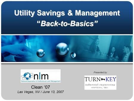 "Utility Savings & Management ""Back-to-Basics"" Presented by: Clean '07 Las Vegas, NV / June 13, 2007."
