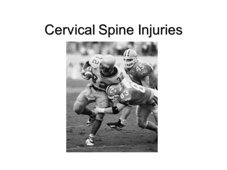 Cervical Spine Injuries. The Cervical Spine Vertebrae –7 cervical –12 thoracic –5 lumbar –5 sacral –4 coccyx.