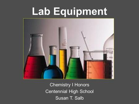 Lab Equipment Chemistry I Honors Centennial High School Susan T. Salb.