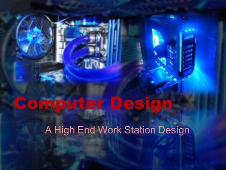 Computer Design A High End Work Station Design. Introduction Computer Type Computer Overview Component Details Build Process Summary Conclusion Suppliers.