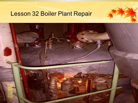 Lesson 32 Boiler Plant Repair. CONTENTS  1. Auxiliary Boiler Survey  2. Auxiliary Boiler Mountings  3. Auxiliary Boiler Safety Valves  4. Auxiliary.