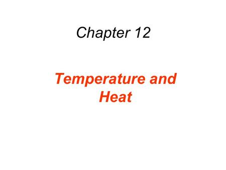 Chapter 12 Temperature and Heat.