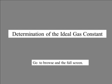 Determination of the Ideal Gas Constant Go to browse and the full screen.