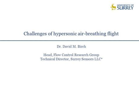 Challenges of hypersonic air-breathing flight Dr. David M. Birch Head, Flow Control Research Group Technical Director, Surrey Sensors LLC*