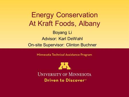 Energy Conservation At Kraft Foods, Albany Boyang Li Advisor: Karl DeWahl On-site Supervisor: Clinton Buchner.