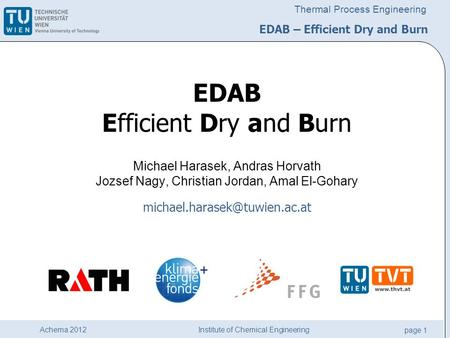 Institute of Chemical Engineering page 1 Achema 2012 Thermal Process Engineering EDAB Efficient Dry and Burn Michael Harasek, Andras Horvath Jozsef Nagy,