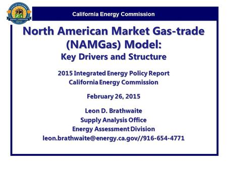 California Energy Commission North American Market Gas-trade (NAMGas) Model: Key Drivers and Structure 2015 Integrated Energy Policy Report California.