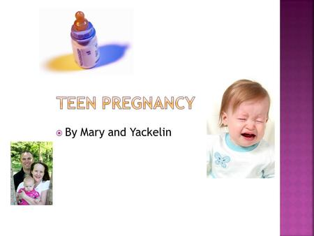 Teen Pregnancy By Mary and Yackelin.