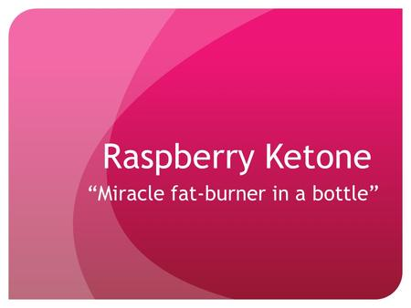 "Raspberry Ketone ""Miracle fat-burner in a bottle""."