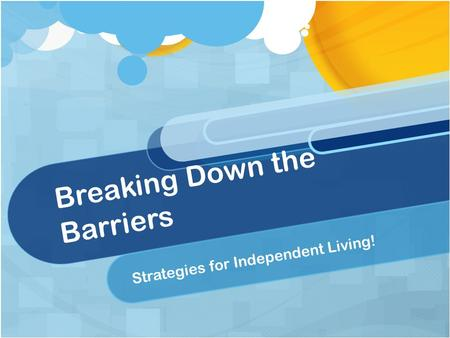 Breaking Down the Barriers Strategies for Independent Living!