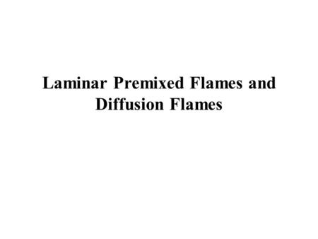 Laminar Premixed Flames and Diffusion Flames