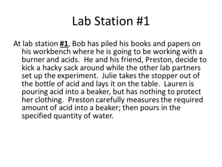 Lab Station #1 At lab station #1, Bob has piled his books and papers on his workbench where he is going to be working with a burner and acids. He and his.