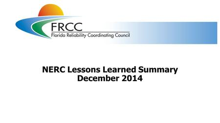 NERC Lessons Learned Summary December 2014. NERC lessons learned published in December 2014 Three NERC lessons learned (LL) were published in December.