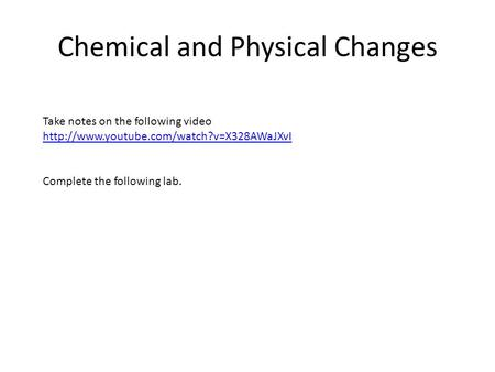 Chemical and Physical Changes Take notes on the following video  Complete the following lab.