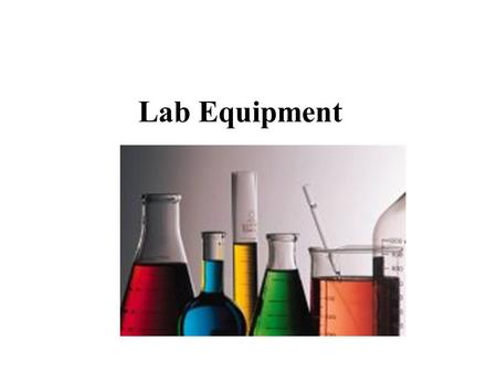 Lab Equipment. Gloves Safety First Fume Hood Beakers Beakers hold solids or liquids that will not release gases when reacted or are unlikely to splatter.
