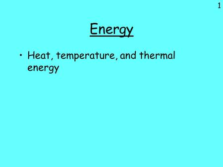 Energy Heat, temperature, and thermal energy.