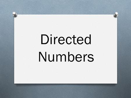 Directed Numbers. Problems involving directed numbers can sometimes look quite confusing. This is because we use + and – signs to show two different things.