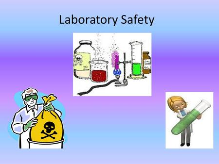 Laboratory Safety. Why is it important to know about laboratory safety? Science is a way of learning more about the natural world around us. You will.