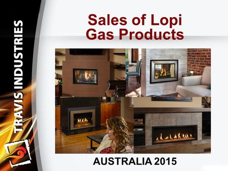 "Sales of Lopi Gas Products AUSTRALIA 2015. Sales of Lopi Gas Products We will be covering: Using Marketing ""Hot Button Phrases"" to Add Value Display Techniques."