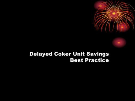 Delayed Coker Unit Savings Best Practice. Delayed Coker Heater Tube Skin Temperatures. Delayed Cooker Units have heaters with tube skin thermocouples.