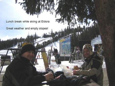 Lunch break while skiing at Eldora Great weather and empty slopes!