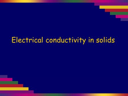 Electrical conductivity in solids. Solid metals, such as aluminium, lead and sodium (right) are good conductors of electricity.