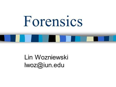 Forensics Lin Wozniewski Safety Students must wear: –Closed shoes –Slacks or skirts that come to the ankles –Lab coat or lab apron –Indirect.
