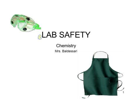 LAB SAFETY Chemistry Mrs. Baldessari 1. 2 Objectives: Identify and locate laboratory safety devices in the classroom. Demonstrate proper/safe laboratory.