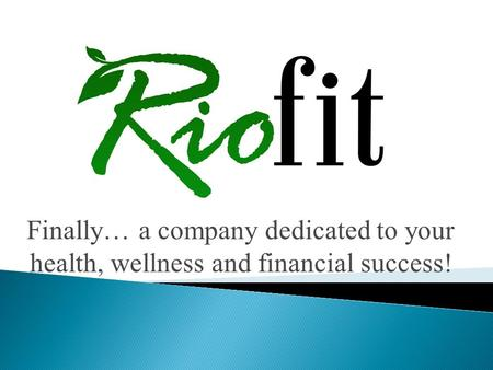 Finally… a company dedicated to your health, wellness and financial success!