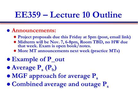 EE359 – Lecture 10 Outline Announcements: Project proposals due this Friday at 5pm (post, email link) Midterm will be Nov. 7, 6-8pm, Room TBD, no HW due.