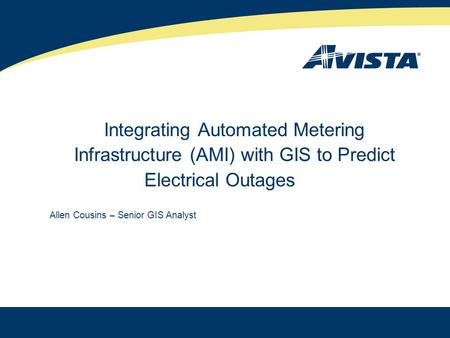 Integrating Automated Metering Infrastructure (AMI) with GIS to Predict Electrical Outages Allen Cousins – Senior GIS Analyst.