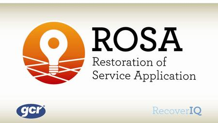 GCR's Restoration of Service Application (ROSA) consolidates reports from multiple outage utility companies and geographical areas into a consolidated.