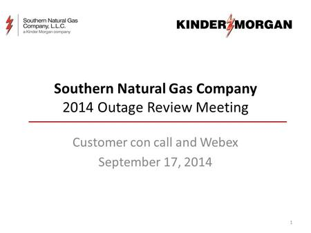 Southern Natural Gas Company 2014 Outage Review Meeting Customer con call and Webex September 17, 2014 1.