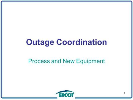 Outage Coordination Process and New Equipment 1. Introduction This presentation is intended to increase knowledge of outage coordination and NOMCR submittal.