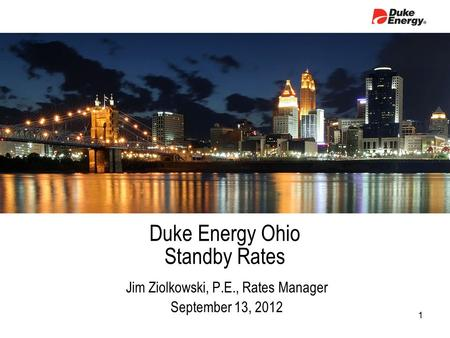 Duke Energy Ohio Standby Rates Jim Ziolkowski, P.E., Rates Manager September 13, 2012 1.